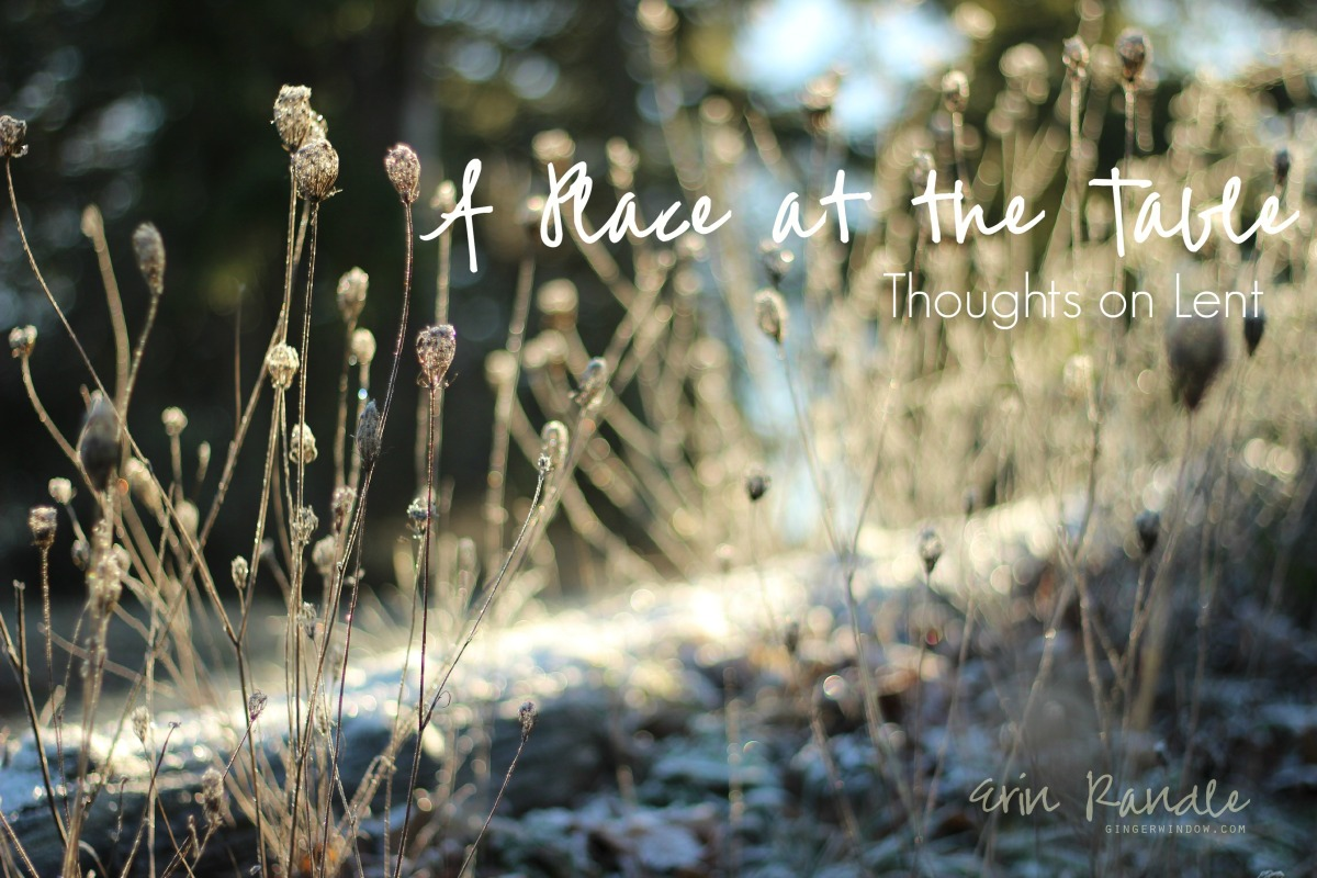 A Place at the Table: Thoughts on Lent || Through the Ginger Window